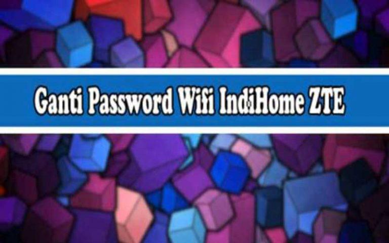 Ganti Password Wifi IndiHome ZTE Terbaru