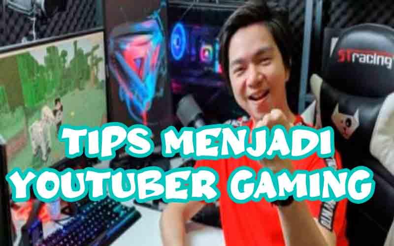 Tips Menjadi Youtuber Gaming Khusus Pemula