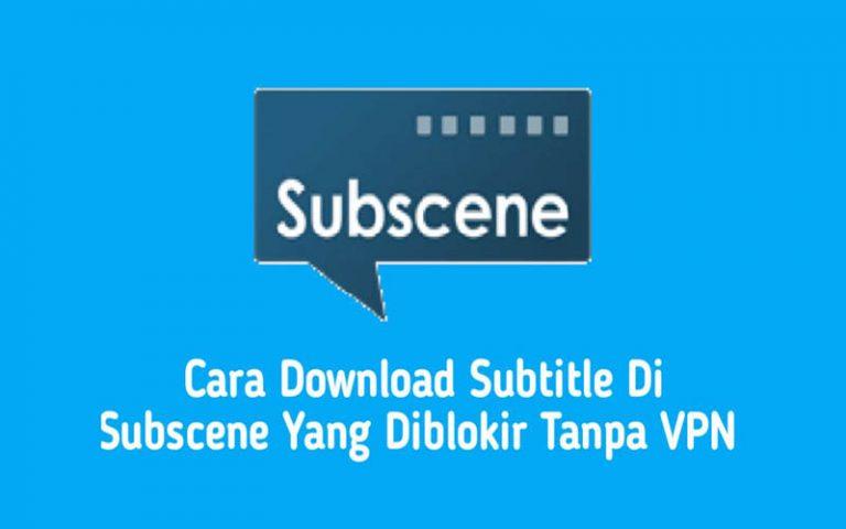 Cara Buka Subscene Diblokir Tanpa VPN