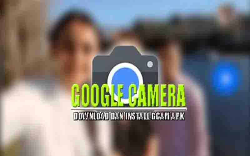Download GCam Apk Versi Terbaru 2021