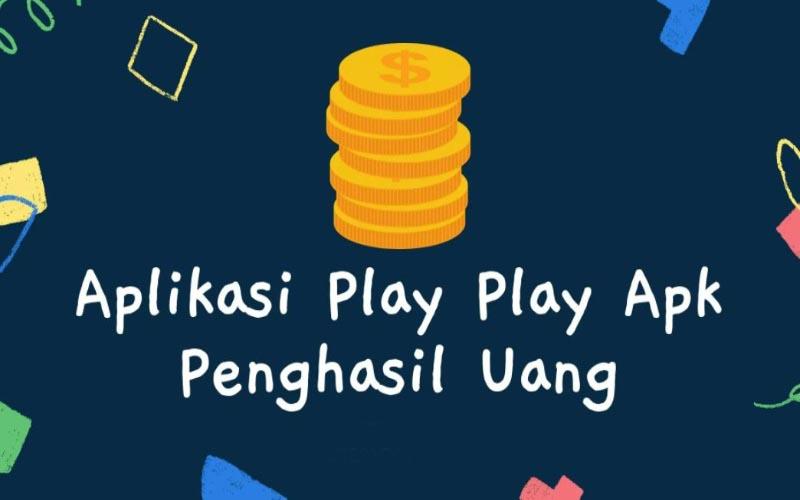 Play Play Apk Penghasil Uang, Terbukti Amankah