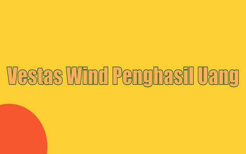 Vestas Wind Apk Penghasil Uang, Amankah
