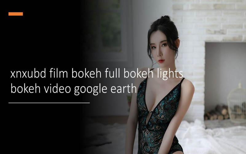 Xnxubd Film Bokeh Full Bokeh Lights Bokeh Video Google Earth
