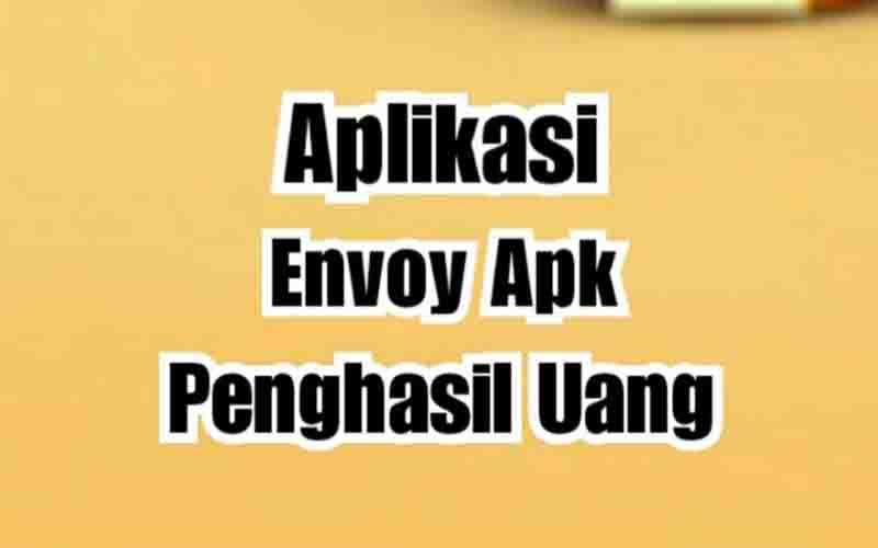 Aplikasi Envoy APK Penghasil Uang